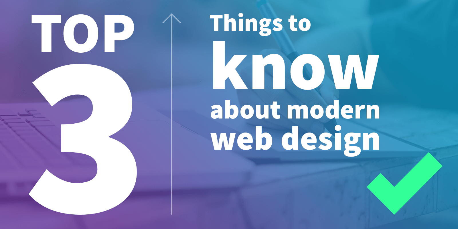Top 3 things you probably didn't know about modern web design